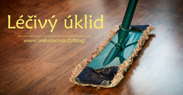 IvaKolarova.cz_Lecivy-uklid